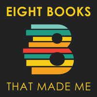 Eight Books That Made Me podcast