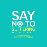 Say No To Suffering : Overcome struggles, take actions and live a fulfilled life podcast