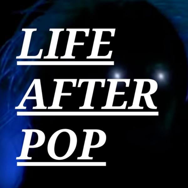 LIFE AFTER POP
