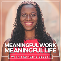 Meaningful Work, Meaningful Life Podcast podcast