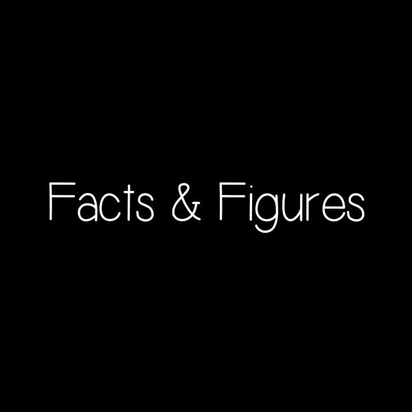 The Facts and Figures Podcast