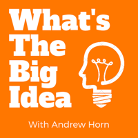What's the Big Idea with Andrew Horn podcast