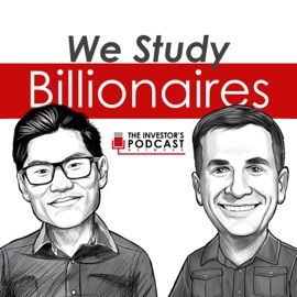We Study Billionaires The Investor S Podcast Network