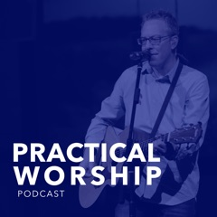 Practical Worship Podcast