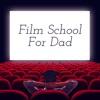 Film School for Dad