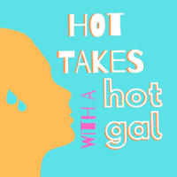 Hot Takes with a Hot Gal podcast