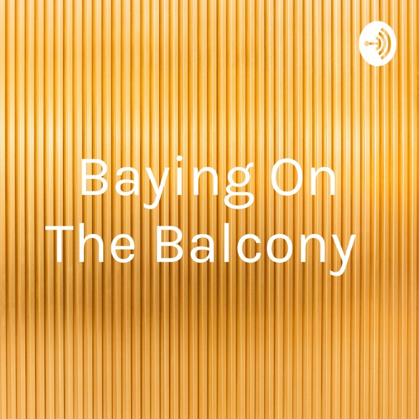Baying On The Balcony