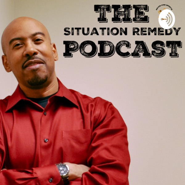 The Situation Remedy Podcast