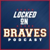 Locked On Braves - Daily Podcast On The Atlanta Braves artwork