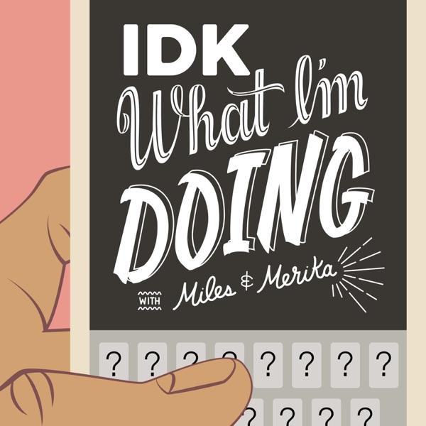 IDK What I'm Doing