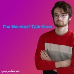 The Weirdest Talk Show