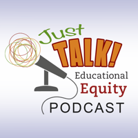 Just Talk! Educational Equity Podcast podcast