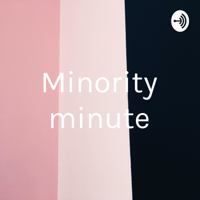 Minority minute podcast