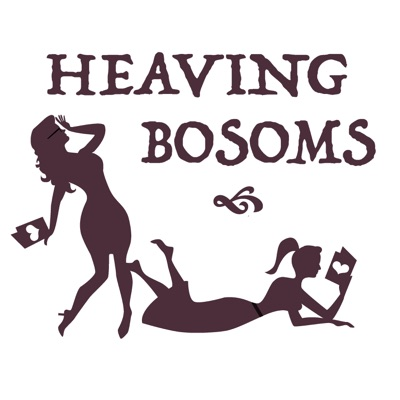 Heaving Bosoms: A Romance Novel Podcast