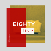 EIGHTY Live podcast