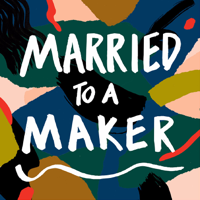 Married to a Maker podcast