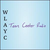 WLAYC: Teen Center Radio podcast