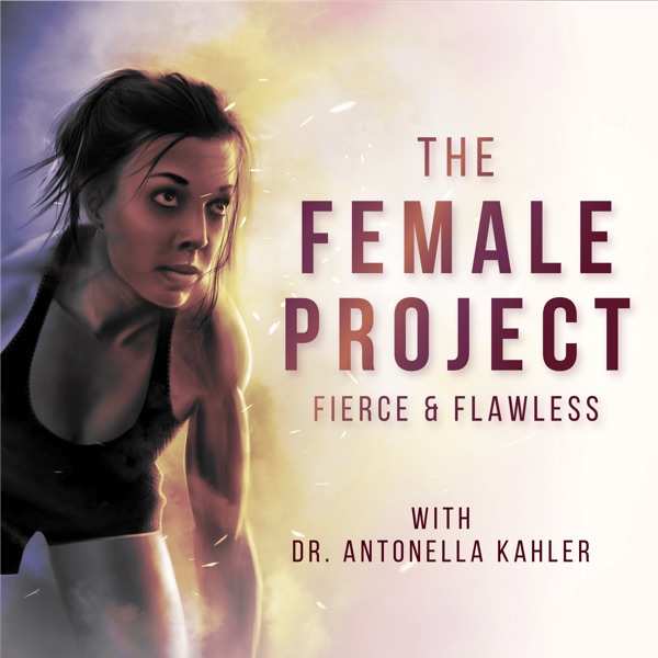 Fierce and Flawless: The Female Project - Podcast – Podtail