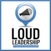 Loud Leadership