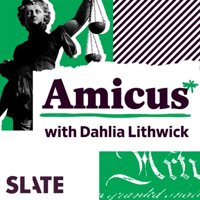 Amicus With Dahlia Lithwick | Law, Justice, and the Courts:Slate Podcasts