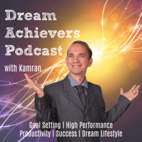 Dream Achievers Podcast: Goal Setting | High Performance | Success in Life and Business | Dream Lifestyle