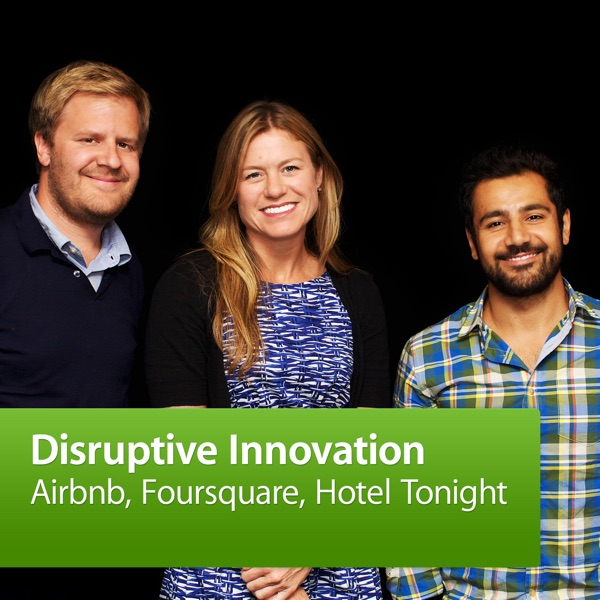 Airbnb, Foursquare, Hotel Tonight: Disruptive Innovation