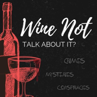 Wine Not Talk About It? podcast