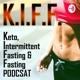 Keto, Intermittent Fasting & Fasting - The K.I.F.F. Podcast