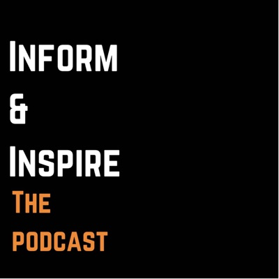 Inform & Inspire Podcast