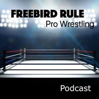 Freebird Rule Pro Wrestling Podcast podcast