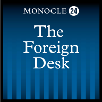 Monocle 24: The Foreign Desk podcast