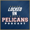 Locked On Pelicans - Daily Podcast On The New Orleans Pelicans artwork
