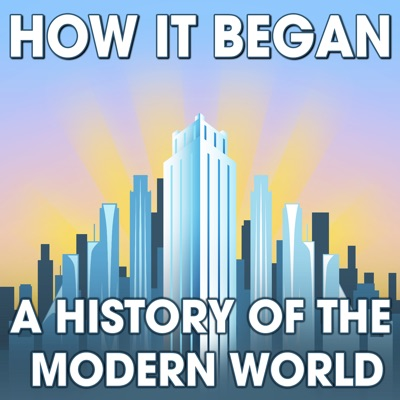 How It Began: A History of the Modern World:Brad Harris, Historian of Science & Technology