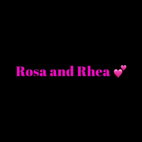 The Rosa and Rhea Podcast