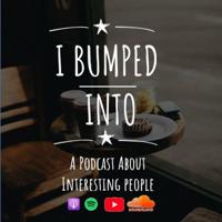 I Bumped Into podcast