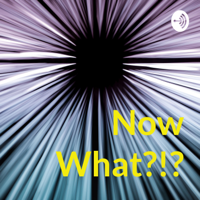 Now What?!? podcast