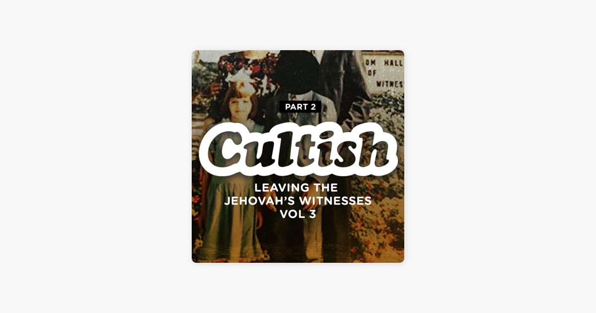 Cultish: Part 2: Leaving the Jehovah's Witnesses - Vol  3 on