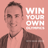 Win Your Own Olympics with Sean Wroe podcast