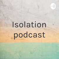 Isolation podcast podcast