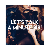 Let's Talk a Minute Sis! podcast