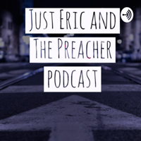Just Eric And The Preacher podcast
