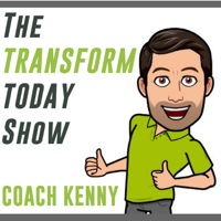 The Transform Today Show with Coach Kenny podcast