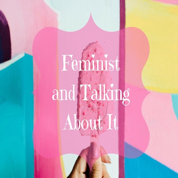 Feminist and Talking About It