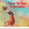 Power Up Your Performance: Your Fitness Motivation and Guide to Movement for Empowerment, Confidence, and Resilience artwork