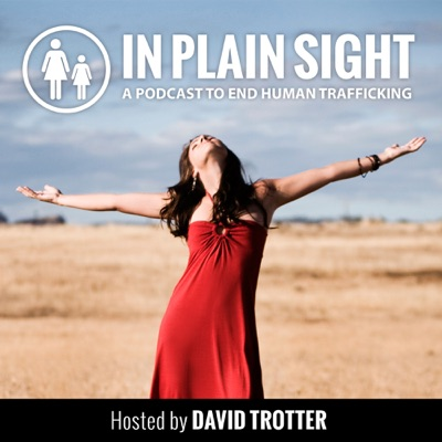 IN PLAIN SIGHT Podcast to End Human Trafficking:David Trotter