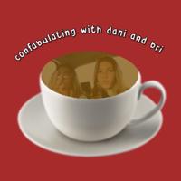 confabulating with dani and bri podcast