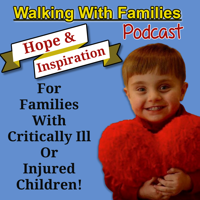 Walking With Families Podcast |Hope & Inspiration |Weekly Interviews With Families & People Involved With Helping Critically podcast