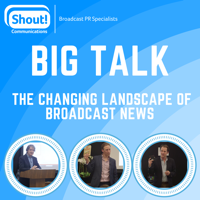 Big Talk: Top Journalists on the Changing Landscape of Broadcast News podcast