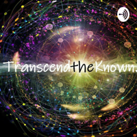 Transcend the Known podcast