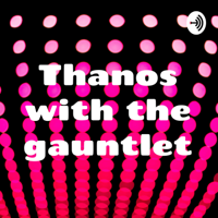 Thanos with the gauntlet podcast